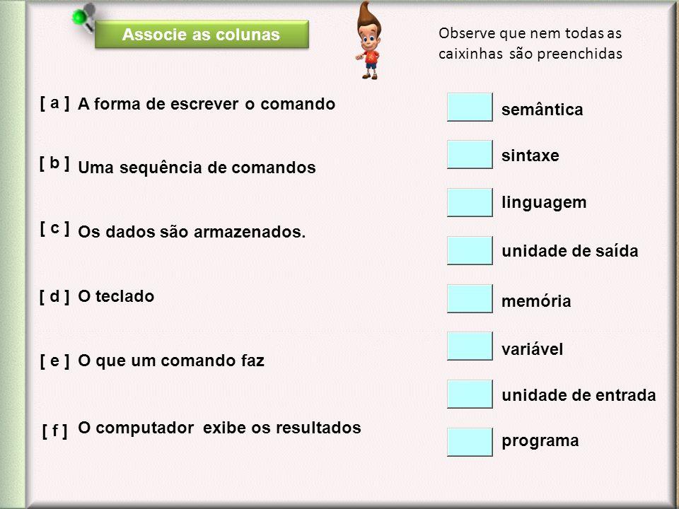 Associe as colunas Observe que nem todas as caixinhas são preenchidas. [ a ] A forma de escrever o comando.